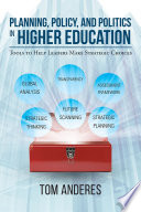 Planning Policy And Politics In Higher Education Tools To Help Leaders Make Strategic Choices