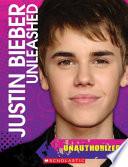 Justin Bieber Unleashed