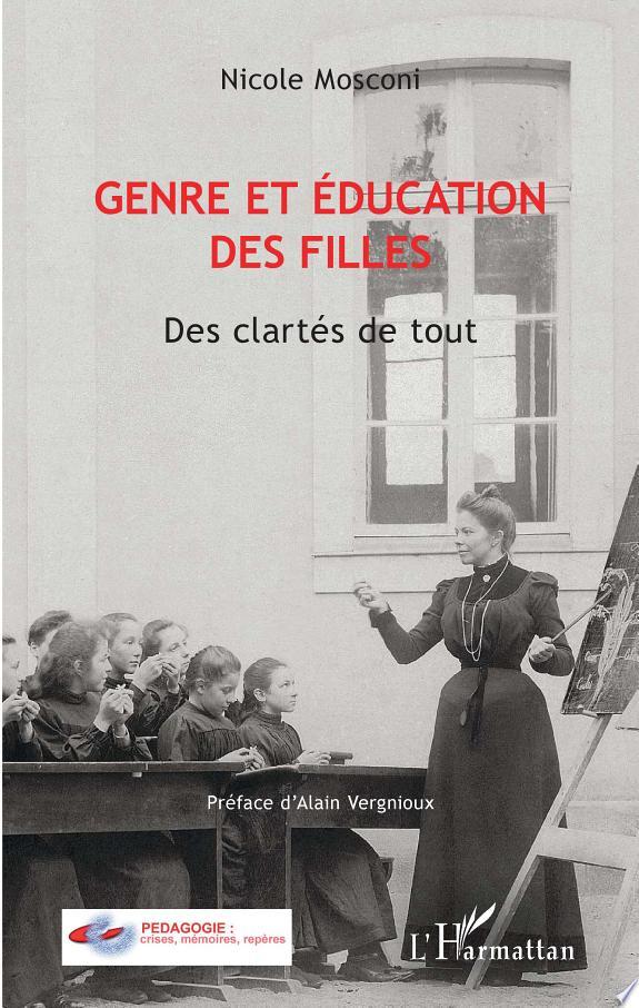 Genre et éducation des filles : des clartés de tout / Nicole Mosconi ; [préface d'Alain Vergnioux].- Paris : l'Harmattan , copyright 2017