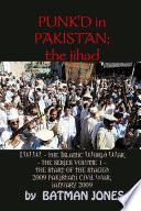 PUNK D in Pakistan  I  W  W  the Islamic World War   the Series Volume 1   the Start of the Staged 2009 Pakistani Civil War  January 2009