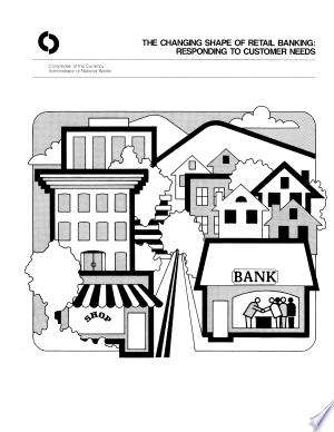 The Changing Shape of Retail Banking: Responding to Customer Needs - ISBN:9781568062952
