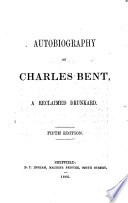 Autobiography of Charles Bent  a reclaimed drunkard  Fifth edition Book PDF