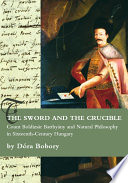 The Sword and the Crucible  Count Boldizs  r Batthy  ny and Natural Philosophy in Sixteenth Century Hungary