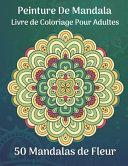 Peinture de mandala Livre de coloriage pour adultes 50 Mandalas de fleur