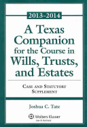 A Tx Companion to the Course in Wills Trusts and Estates 2013 2014