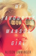 My Favourite Manson Girl : honest, and widely acclaimed coming-of-age novel that distills...