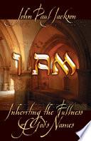 I Am  Inheriting the Fullness of God s Names