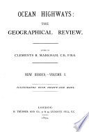 Ocean highways  the geographical record  ed  by C R  Markham  Ocean highways  the geographical review  Vol  1  continued as  The Geographical magazine