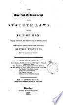 The ancient ordinances and statute laws of the Isle of Man: copied from the authentic records, with extr. from the British statutes which have reference thereto, by M.A. Mills