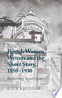 British Women Writers and the Short Story  1850 1930
