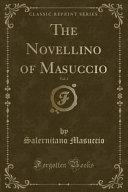 The Novellino of Masuccio  Vol  1  Classic Reprint