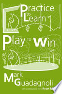 Practice to Learn  Play to Win