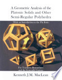 A Geometric Analysis of the Platonic Solids and Other Semi Regular Polyhedra