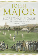 More Than A Game: The Story Of Cricket's Early Years : of the great loves of his...