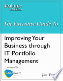 The Executive Guide To Improving Your Business Through IT Portfolio Management : ...