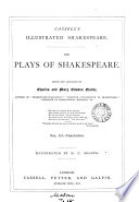 Cassell s illustrated Shakespeare  The plays of Shakespeare  ed  and annotated by C  and M C  Clarke  illustr  by H C  Selous