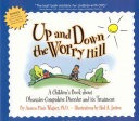 Up and down the worry hill - a children's book about obsessive-compulsive disorder and its treatment / by Aureen Pinto Wagner ; illustrations by Paul A. Jutton. -- Rochester, NY : Lighthouse Press Book, 2004.
