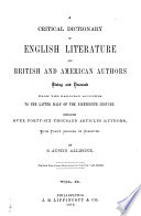 A Critical Dictionary of English Literature and British and American Authors, Living and Deceased, from the Earliest Accounts to the Latter Half of the Nineteenth Century