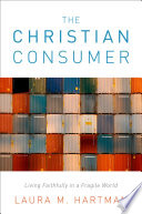 The Christian Consumer : as consumers affect the well-being...