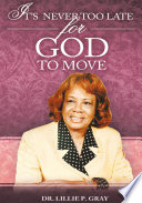 IT   S NEVER TOO LATE FOR GOD TO MOVE