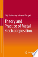 Theory And Practice Of Metal Electrodeposition book