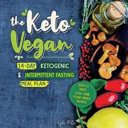 The Keto Vegan 14 Day Ketogenic Intermittent Fasting Meal Plan With 51 Tasty Low Carb Plant Based Recipes