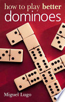 Ebook How to Play Better Dominoes Epub Miguel Lugo Apps Read Mobile