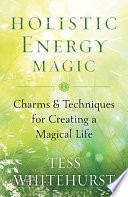 Holistic Energy Magic To Create Positive Change And Manifest