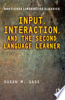 Input  Interaction  and the Second Language Learner