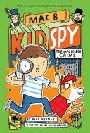 The Impossible Crime (Mac B., Kid Spy #2) Book