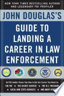 John Douglas s Guide to Landing a Career in Law Enforcement