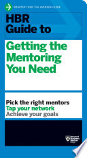 HBR Guide To Getting The Mentoring You Need (HBR Guide Series) : you're eyeing a specific leadership role, hoping to...