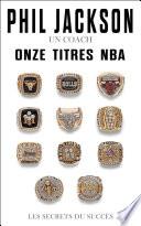 Phil Jackson - Un Coach, Onze Titres NBA : avec 11 titres de champion nba, phil jackson...