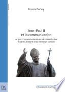 Jean-Paul II et la communication ou Quand la communication sociale devient facteur de vérité, de liberté et de promotion humaine