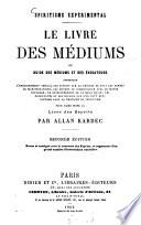 Le livre des médiums ou guide des médiums et des évocateurs contenant l'enseignement spécial des esprits sur la théorie de tons les genres de manifestations ...