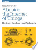 Abusing The Internet Of Things : concerns. this practical book explores...