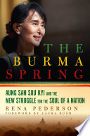 The Burma Spring  Aung San Suu Kyi and the New Struggle for the Soul of a Nation