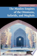 The Muslim Empires of the Ottomans  Safavids  and Mughals