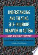 Understanding and Treating Self Injurious Behavior in Autism