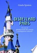 Disneyland Paris  Un Caso Di Globalizzazione Dei Consumi E Omologazione Culturale