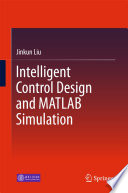 Intelligent Control Design And Matlab Simulation book