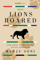 When Lions Roared : How Brave Youd People Defied Apartheid Book Cover