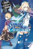Is It Wrong To Try To Pick Up Girls In A Dungeon On The Side Sword Oratoria Vol 5 Light Novel