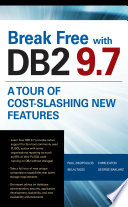 Break Free with DB2 9.7: A Tour of Cost-Slashing New Features