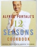Alfred Portale s 12 Seasons Cookbook