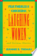 Featherless Chickens  Laughing Women  and Serious Stories