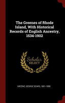 The Greenes of Rhode Island  with Historical Records of English Ancestry  1534 1902