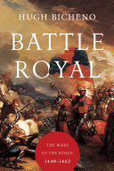 Battle Royal: The Wars of the Roses: 1440-1462 The Houses Of Lancaster And York