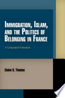 Immigration  Islam  and the Politics of Belonging in France
