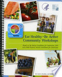 Eat Healthy  Be Active Community Workshops  Based on the Dietary Guidelines for Americans 2010 and 2008 Physical Activity Guidelines for Americans